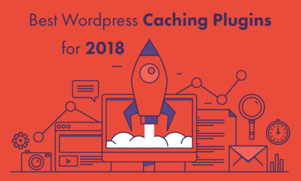 Best WordPress Caching Plugins for 2018 – Make your Site load faster